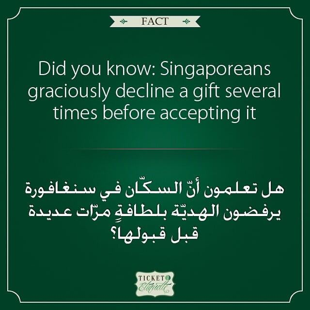 Did you know:  Singaporeans graciously decline a  gift several times... (Lebanon)