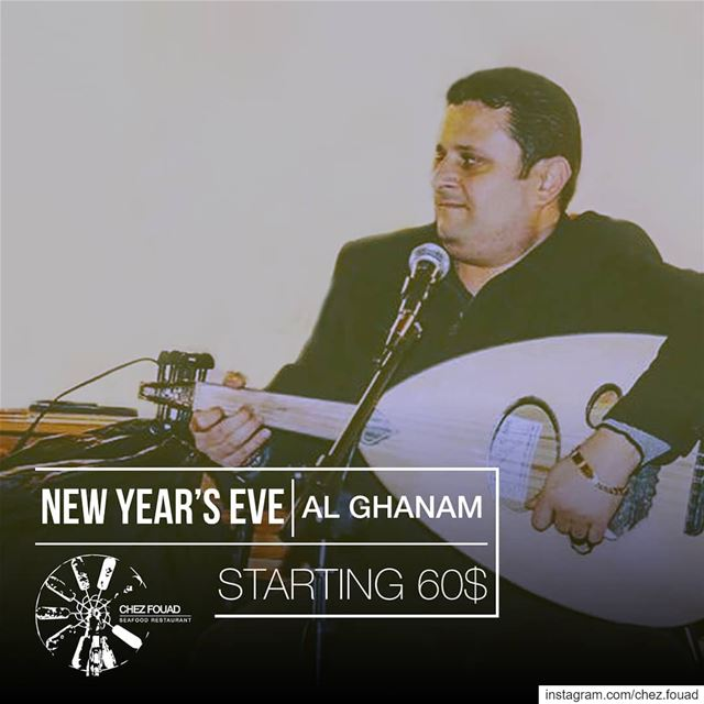 NEW YEAR'S EVE with AL GHANAM Starting 60$ - in our new indoor area!!... (Chez Fouad)