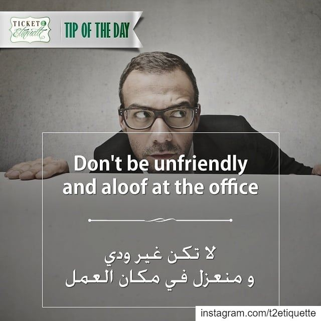Don't be  unfriendly and aloof at the  officeلا تكن غير ودي و  منعزل في م (Lebanon)