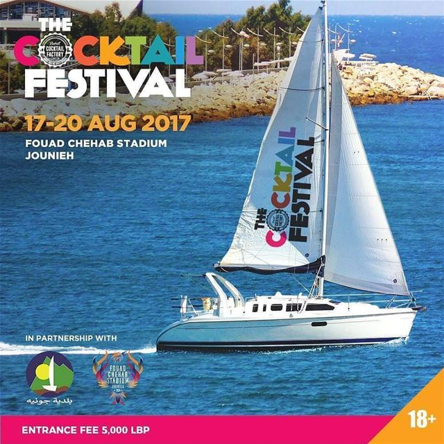 The Cocktail Festival - Jounieh Edition 2017 is sailing to the pearl of... (مجمّع فؤاد شهاب الرياضي جونيه - Fouad Chehab Stadium Jounieh)