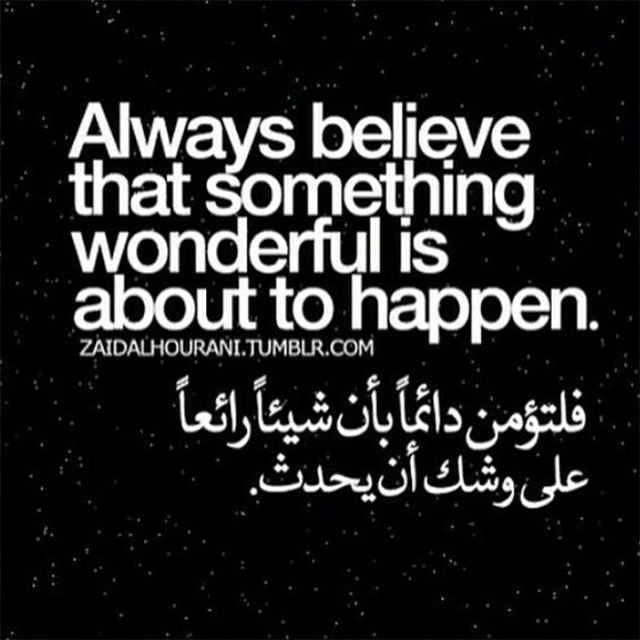 Always believe that something wonderful is about to happen. motivation ...