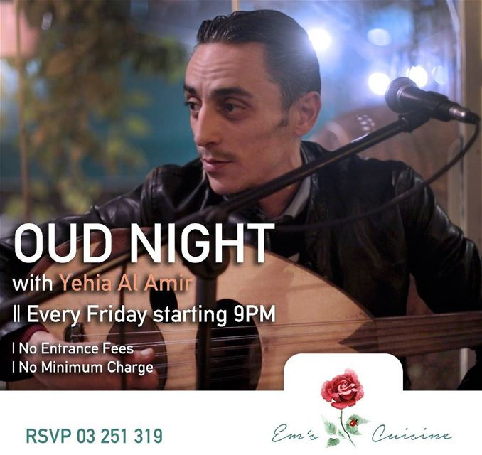 We're going Oriental every Friday!  It's OUD Night at Em's with Yehia Al... (Em's cuisine)