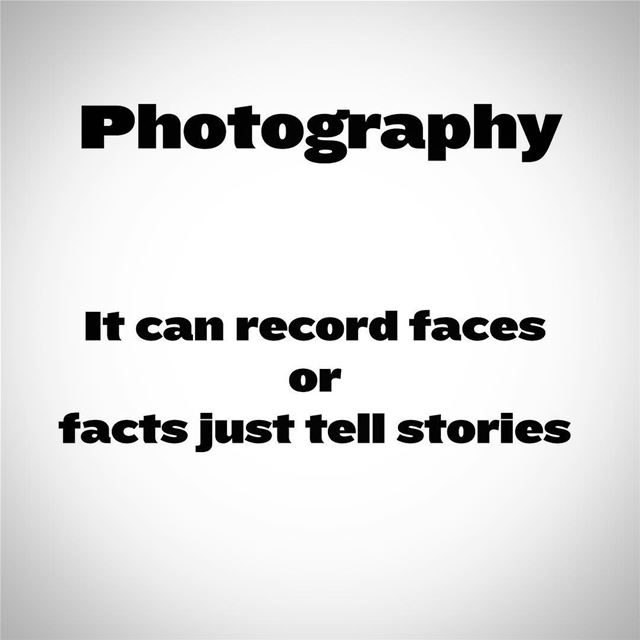 Photography.. It can record faces or facts just tell stories.  art ...