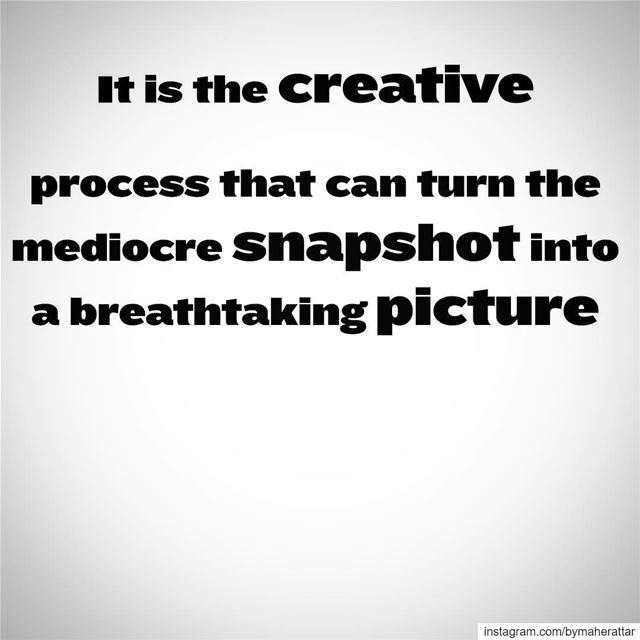 'It is the creative process that can turn the mediocre snapshot into a...