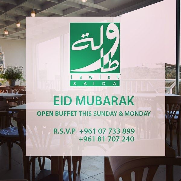 Tawlet Saida is open on Monday, June 26 ! EidMubarak ! celebrate ...