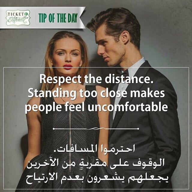 Respect the distance. Standing too close makes people feel uncomfortable... (Lebanon)