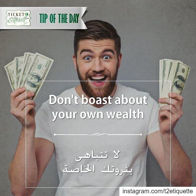 Don't boast about your own wealthلا تتباهى بثروتك الخاصة 💵💰....... (Lebanon)