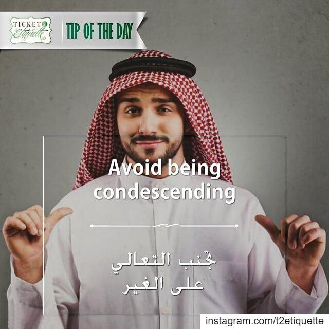 Avoid being condescendingتجنب التعالي على الغير.............. (Lebanon)